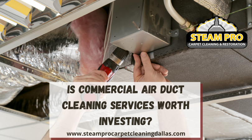 Is Commercial Air Duct Cleaning Services Worth Investing?