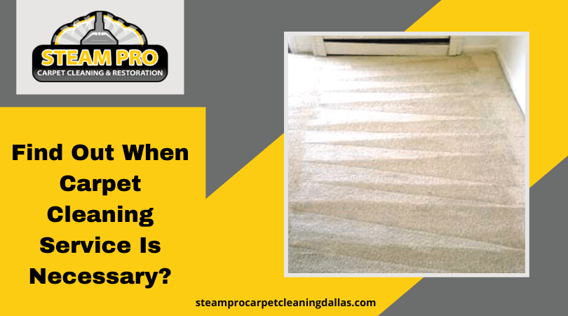 Find Out When Carpet Cleaning Service Is Necessary?